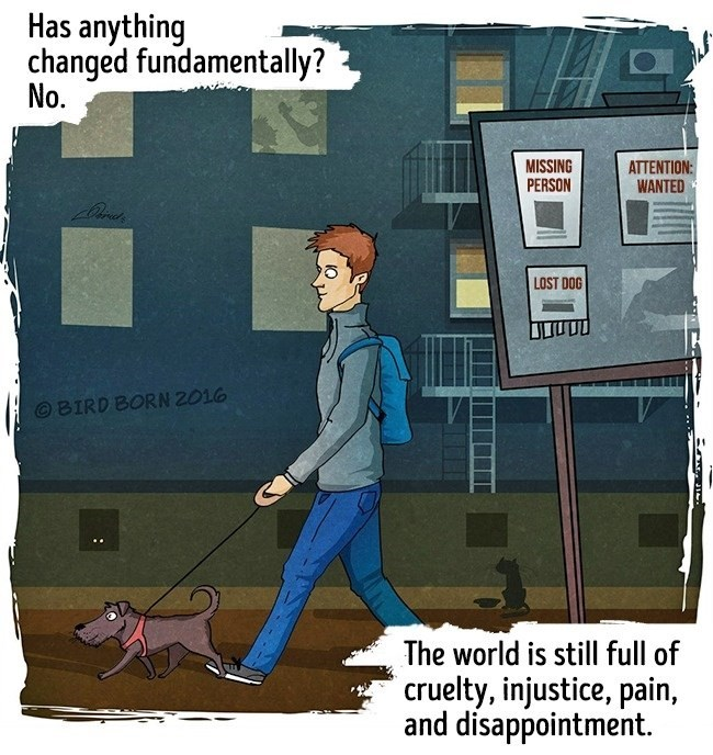 Cartoon - Has anything changed fundamentally? No. MISSING PERSON ATTENTION: WANTED LOST DOG OBIRD BORN 2016 The world is still full of cruelty, injustice, pain, and disappointment.