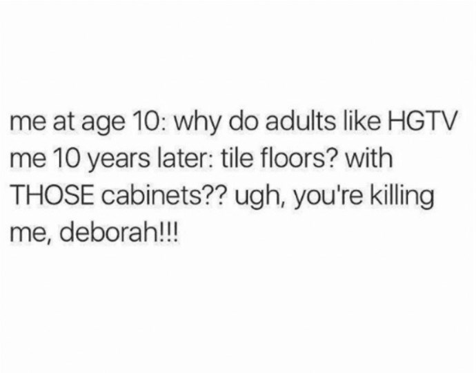 meme about growing up to like home design shows