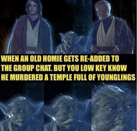 Organism - WHEN AN OLD HOMIE GETS RE-ADDED TO THE GROUP CHAT. BUT YOU LOW KEY KNOW HE MURDERED A TEMPLE FULL OF YOUNGLINGS