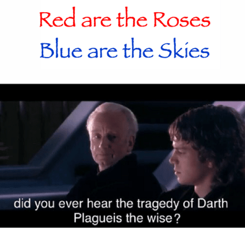 Photo caption - Red are the Roses Blue are the Skies did you ever hear the tragedy of Darth Plagueis the wise?