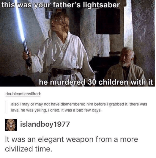 Daitō-ryū aiki-jūjutsu - this was your father's lightsaber he murdered 30 children with it doubleantlerwilfred: also i may or may not have dismembered him before i grabbed it. there was lava, he was yelling, i cried. it was a bad few days. islandboy1977 It was an elegant weapon from a more civilized time.