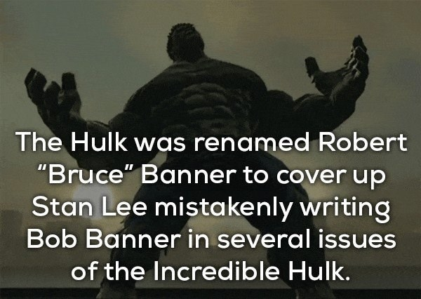 """Text - The Hulk was renamed Robert """"Bruce"""" Banner to cover up Stan Lee mistakenly writing Bob Banner in several issues of the Incredible Hulk."""