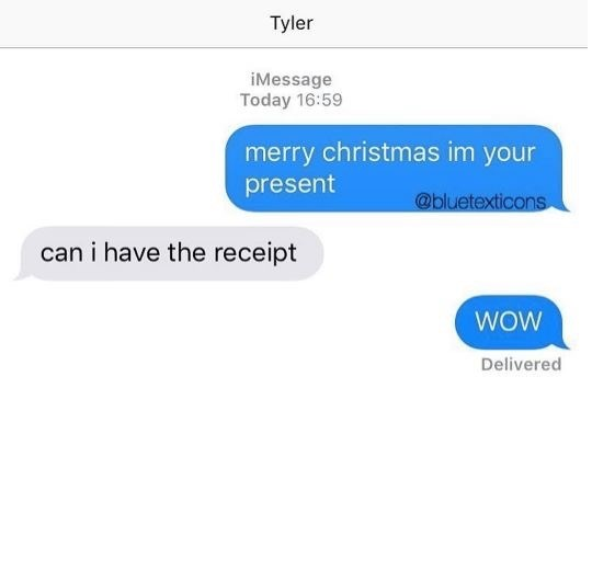 dating meme - Text - Tyler iMessage Today 16:59 merry christmas im your present @bluetexticons can i have the receipt WOW Delivered