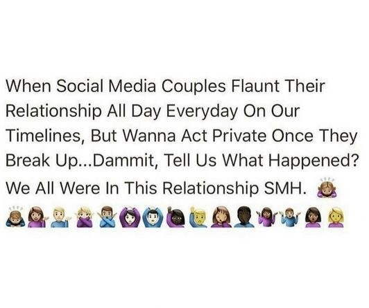 dating meme - Text - When Social Media Couples Flaunt Their Relationship All Day Everyday On Our Timelines, But Wanna Act Private Once They Break Up...Dammit, Tell Us What Happened? We All Were In This Relationship SMH