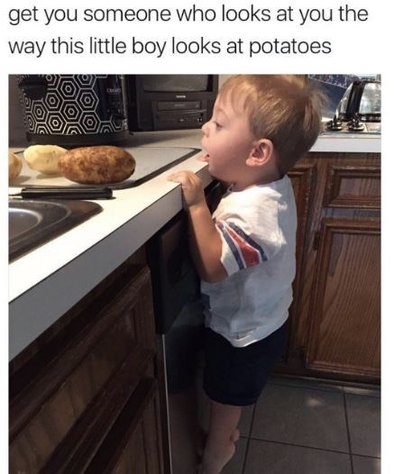 dating meme - Child - get you someone who looks at you the way this little boy looks at potatoes