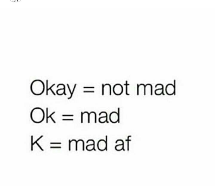 dating meme - Text - Okay not mad Ok mad K mad af