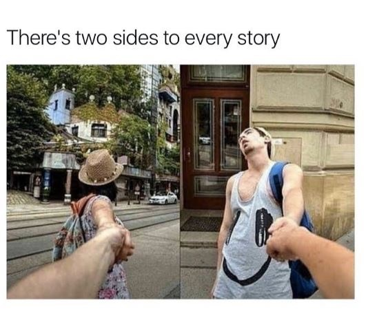 dating meme - Selfie - There's two sides to every story