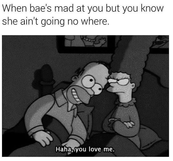 dating meme - Cartoon - When bae's mad at you but you know she ain't going no where. Haha, you love me.