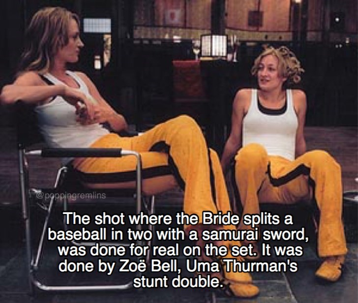 Sitting - @poppingremlins The shot where the Bride splits a baseball in twowith a samurai sword, was done for real on the set. It was done by Zoe Bell, Uma Thurman's stunt double.