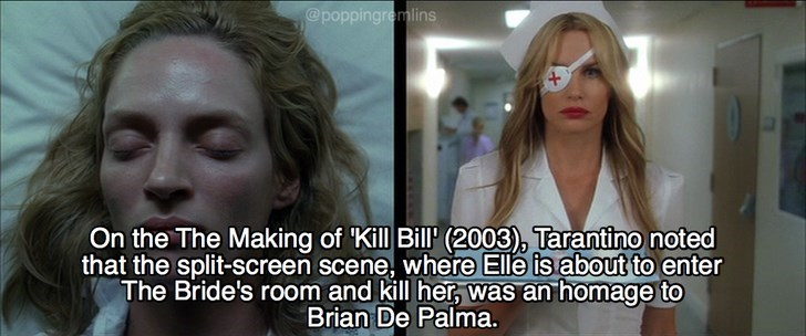 Face - @poppingremlins On the The Making of Kill Bill' (2003), Tarantino noted that the split-screen scene, where Elle is about to enter The Bride's room and kill her, was an homage to Brian De Palma.