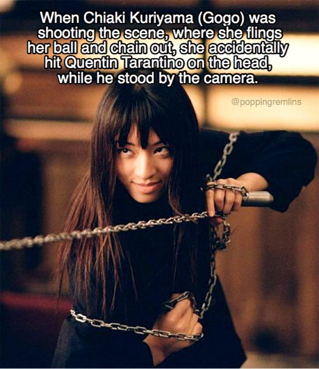 Archery - When Chiaki Kuriyama (Gogo) was shooting the scene, where she flings her ball and chain out, she accidentally hit Quentin Tarantino on the head, while he stood by the camera. @poppingremlins 46