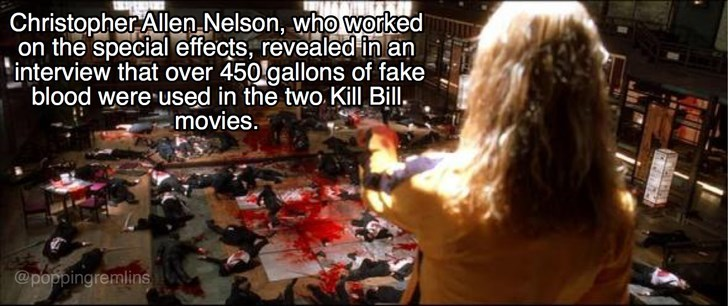 Photo caption - Christopher Allen Nelson, who worked on the specialeffects, revealed in an interview that over 450 gallons of fake blood were used in the two Kill Bill. movies. @poppingremlins