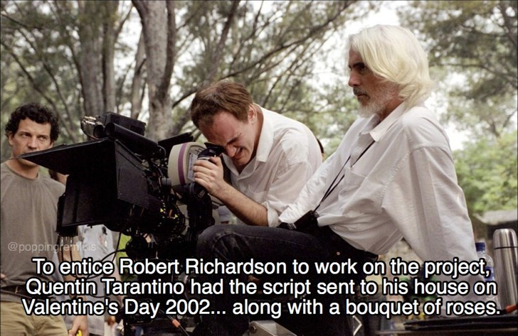 Camera operator - @poppingrens To entice Robert Richardson to work on the project Quentin Tarantino had the script sent to his house on Valentine's Day 2002... along witha bouquet of roses