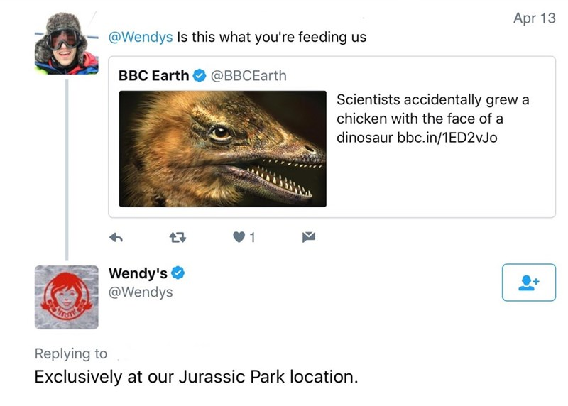 Text - Apr 13 @Wendys Is this what you're feeding us BBC Earth @BBCEarth Scientists accidentally grew a chicken with the face of a dinosaur bbc.in/1ED2VJO 1 Wendy's @Wendys Replying to Exclusively at our Jurassic Park location