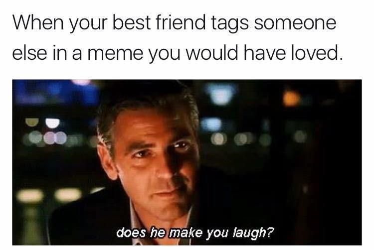 "george clooney ""does he make you happy?"" about friends tagging friends in memes"