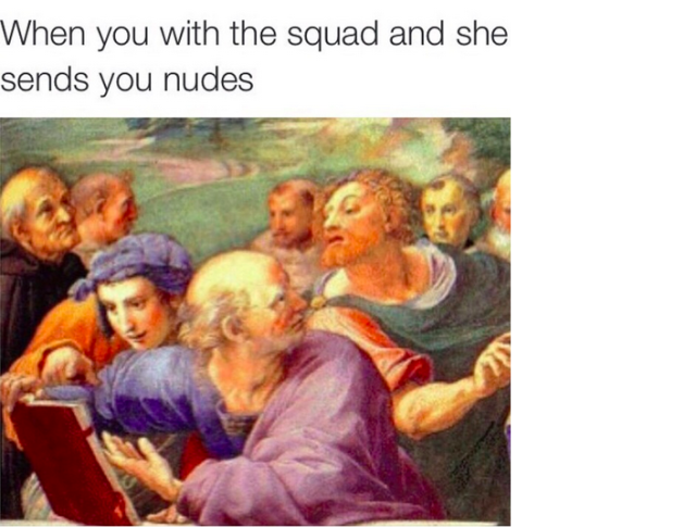 funny inappropriate meme of who it is when she sends nudes and you are with the squad