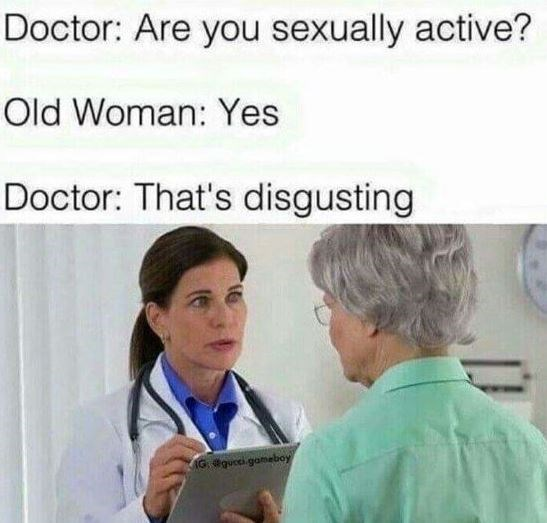 meme of doctor asking old woman if she is sexually active and she says yes and doctor is disgusted