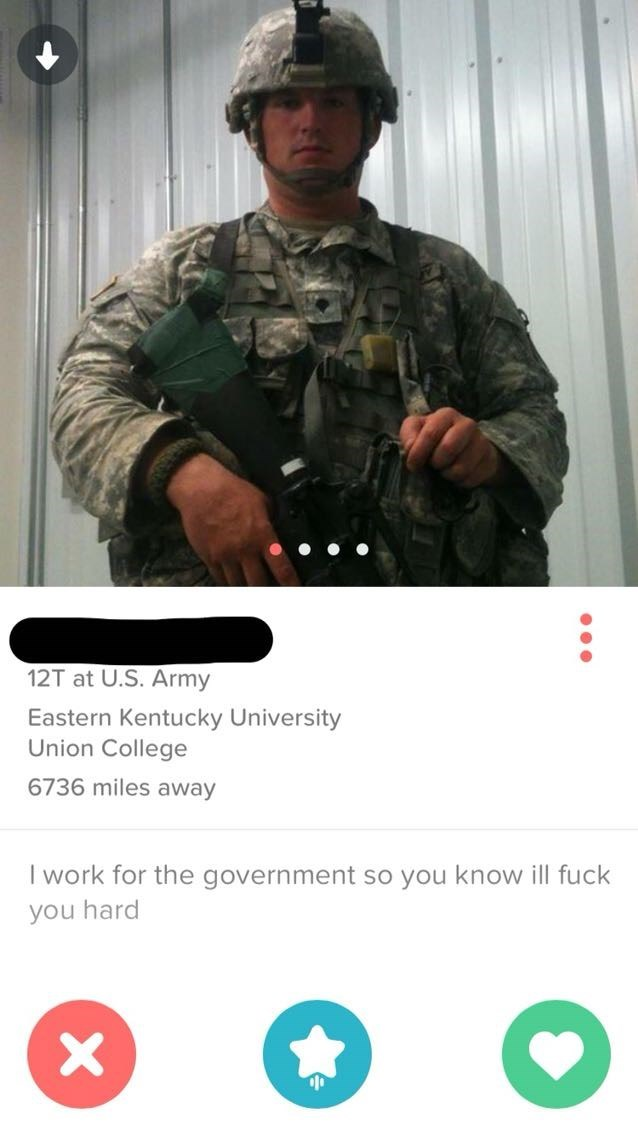 picture tinder Soldier - 12T at U.S. Army Eastern Kentucky University Union College 6736 miles away I wor for the government so you know ill fuck you hard X