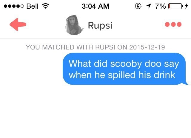 tinder messages What did scooby doo say when he spilled his drink