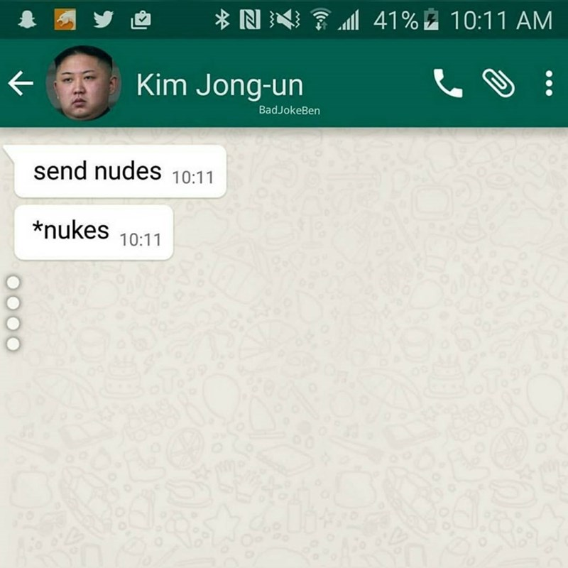 Texts from kim jong un asking to send nudes.