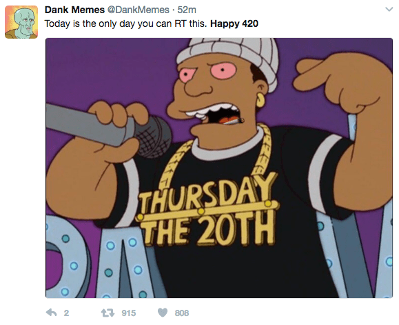 Cartoon - Dank Memes @DankMemes 52m Today is the only day you can RT this. Happy 420 THURSDAY THE 20TH 2 t915 808