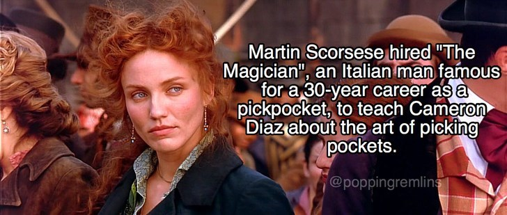 """Text - Martin Scorsese hired """"The Magician"""", an Italian man famous for a 30-year career as a pickpocket, to teach Cameron Diaz about the art of picking pockets. @poppingremlins"""
