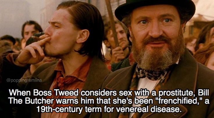 """Facial hair - @poppingremlins When Boss Tweed considers sex with a prostitute, Bill The Butcher warns him that she's been """"frenchified,"""" a 19th-century term for venereal disease."""