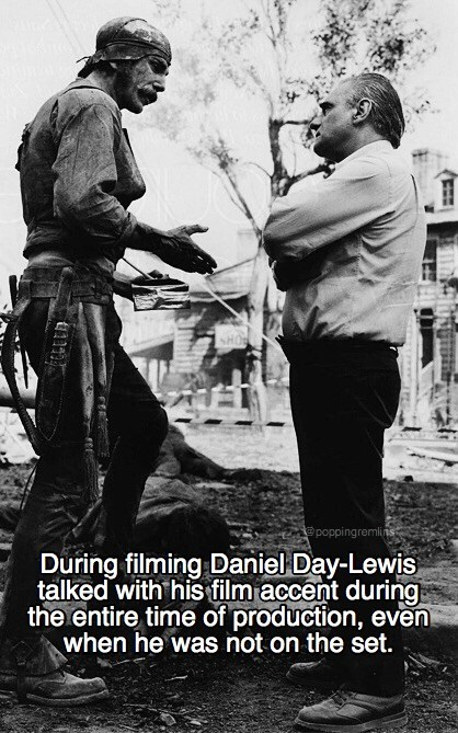 Photography - poppingremlins During filming Daniel Day-Lewis talked with his film accent during the entire time of production, even when he was not on the set.