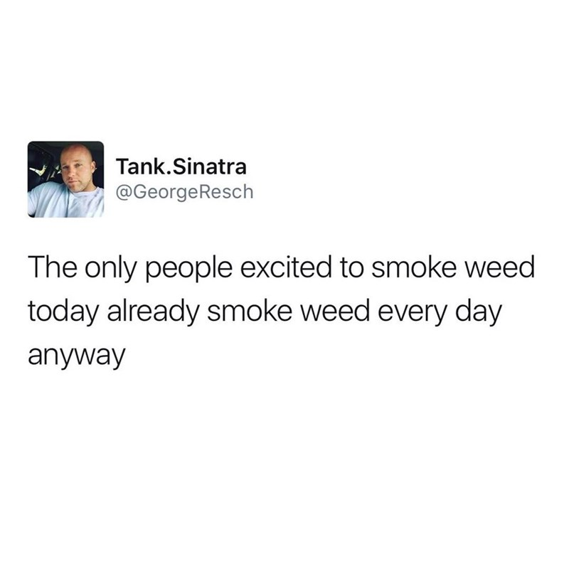 Tank Sinatra tweet about people exited to smoke weed already smoke it everyday