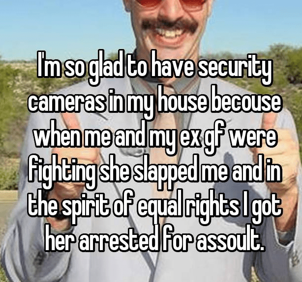 Text - Imsogad to have security cameras in my house becouse when me and my exgf were Fitghting'sho slapped me andin the spirit of equal rightsgot herarrested for assoult.