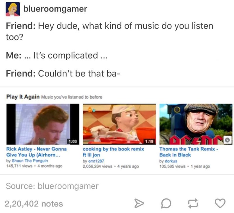 Someone asks another person about the kind of music they listen to. The second person is embarrassed because they listen to Rick Astley and other meme-related tunes.