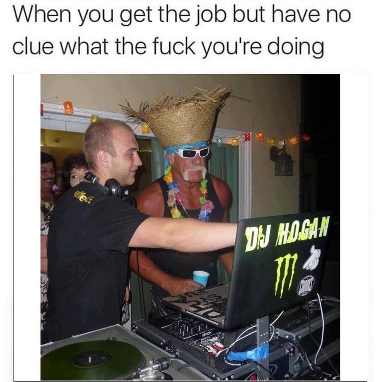 Hulk Hogan wearing a straw hat at a DJ booth, illustrating the feeling of starting a job and not knowing what the fuck you're doing,