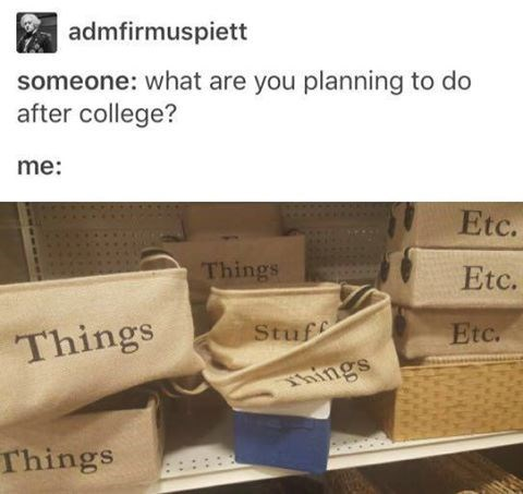 What are you planning to do after college? Baskets that say stuff, things, etcetera.