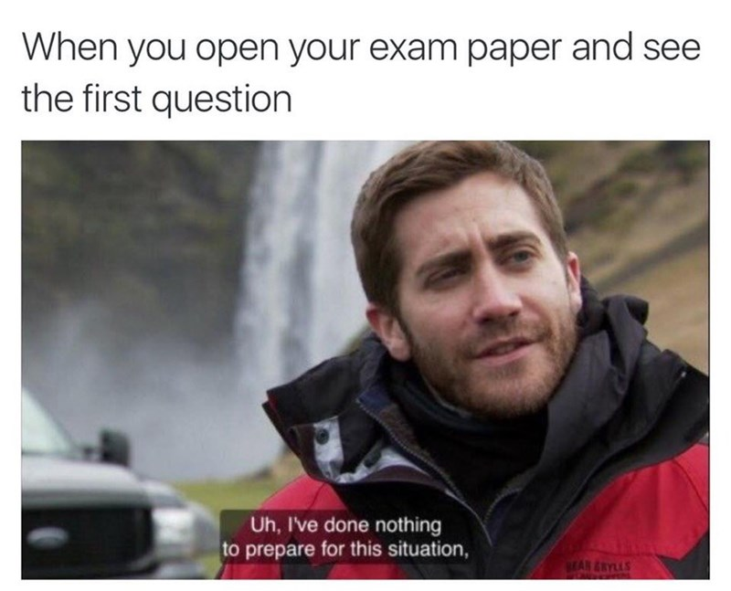 """I've done nothing to prepare for this situation."" Photo of Jake Gyllenhaal. Situation you're in when taking an exam and see the first question."