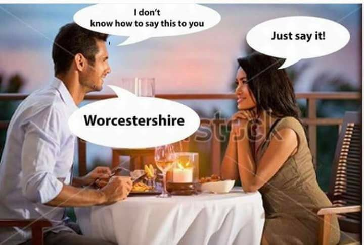 "Man at table says he doesn't know how to say this to woman. She tells him to just say it. The word he doesn't know how to say is ""worcestershire."""