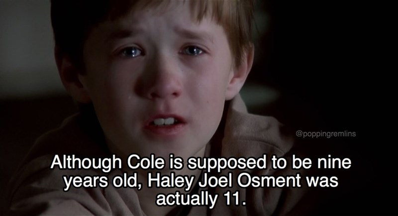 Face - @poppingremlins Although Cole is supposed to be nine years old, Haley Joel Osment was actually 11.