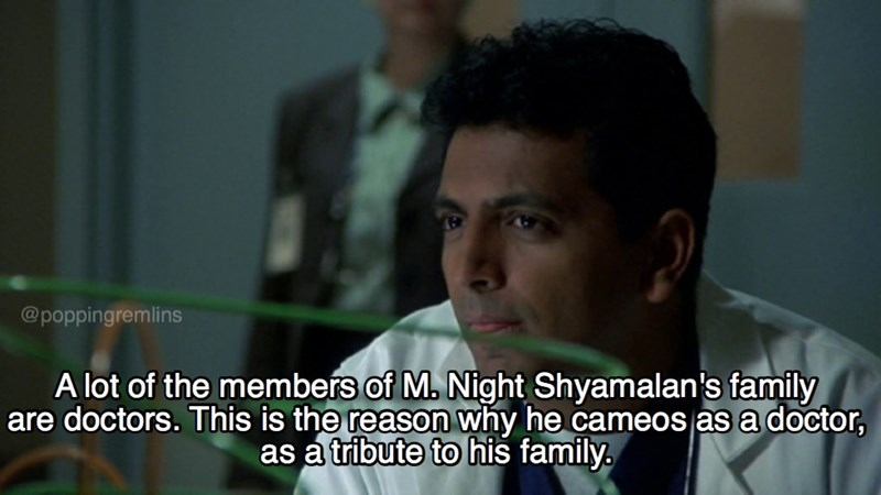 Photo caption - @poppingremlins A lot of the members of M. Night Shyamalan's family are doctors. This is the reason why he cameos as a doctor, as a tribute to his family