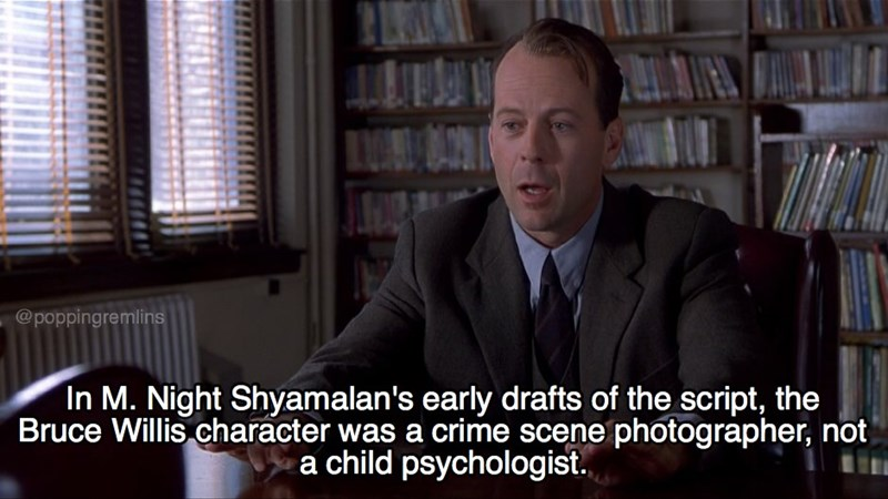 Suit - @poppingremlins In M. Night Shyamalan's early drafts of the script, the Bruce Willis character was a crime scene photographer, not child psychologist.