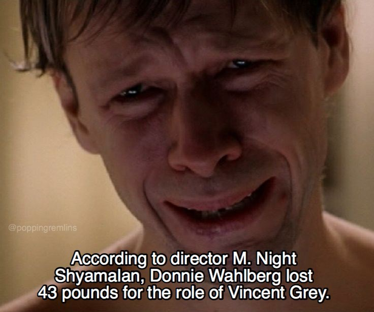 Face - @poppingremlins According to director M. Night Shyamalan, Donnie Wahlberg lost 43 pounds for the role of Vincent Grey.