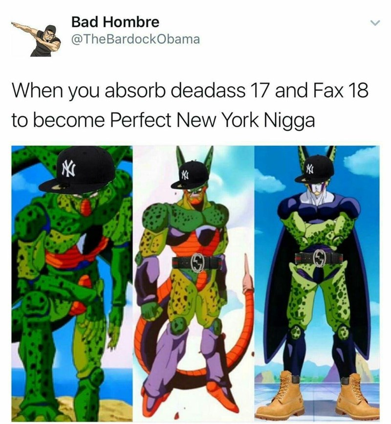 Superhero - Bad Hombre @TheBardockObama When you absorb deadass 17 and Fax 18 to become Perfect New York Nigga