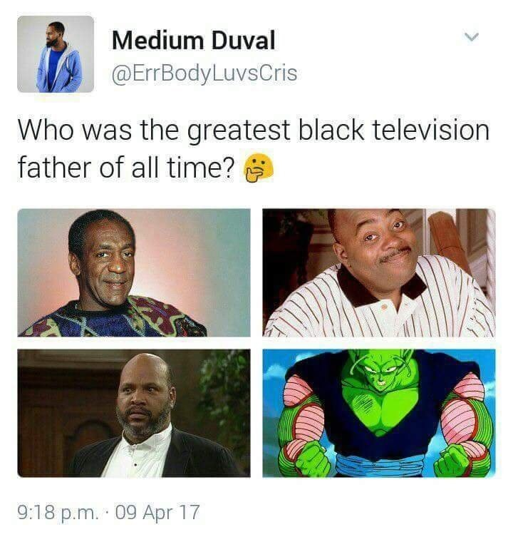 Facial expression - Medium Duval @ErrBodyLuvsCris Who was the greatest black television father of all time? 9:18 p.m. 09 Apr 17
