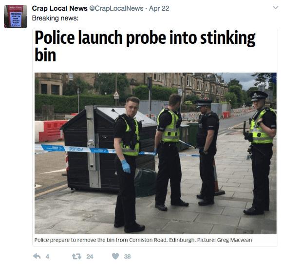 Transport - Crap Local News @CrapLocalNews Apr 22 Mane OFT Breaking news: www. Police launch probe into stinking bin POLICE Police prepare to remove the bin from Comiston Road. Edinburgh. Picture: Greg Macvean t24 38