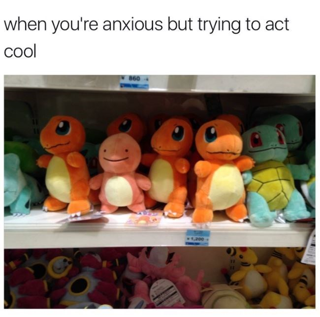 When you're anxious but trying to act cool, photo of pokemon stuffed animals, one charmander looks different than the rest - because it is actually Ditto.