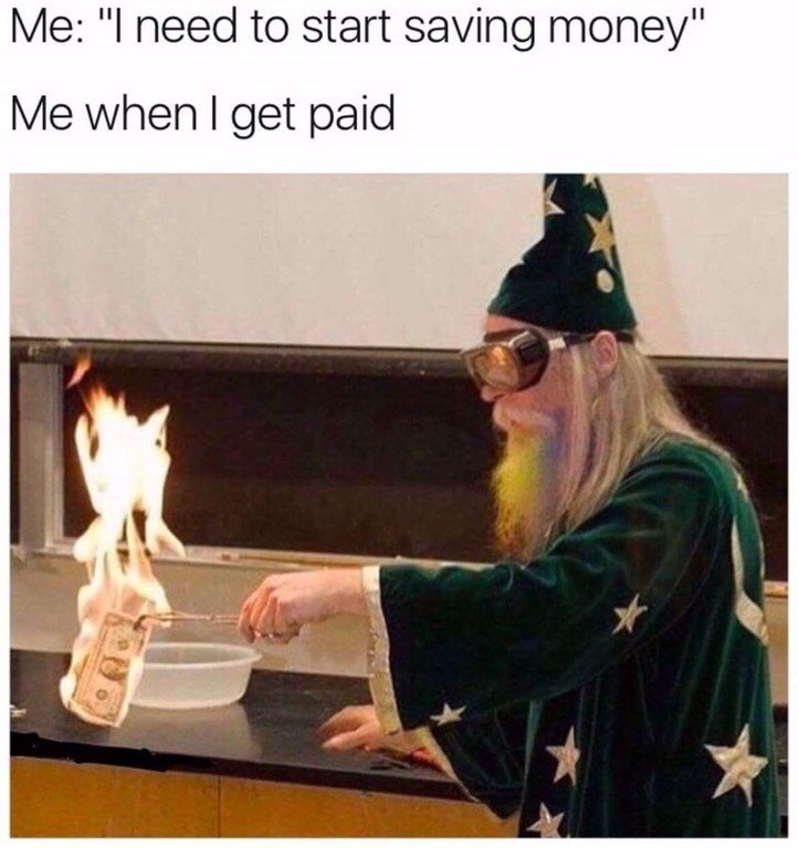 """""""I need to start saving money."""" When payday comes around, I waste it. Image of man in wizard costume burning money."""