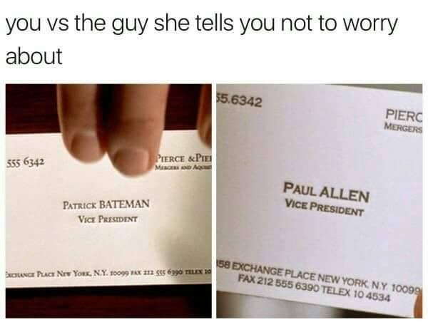You vs, the guy she told you not to worry about. Photos of the business cards from American Psycho, reading Patrick Bateman and Paul Allen.