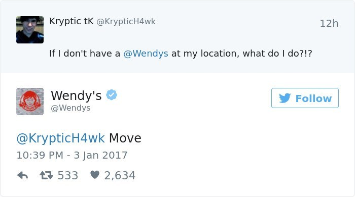 Text - Kryptic tK @KrypticH4wk 12h If I don't have a @Wendys at my location, what do I do?!? Wendy's Follow @Wendys @KrypticH4wk Move 10:39 PM 3 Jan 2017 t533 2,634