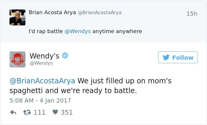 Text - Brian Acosta Arya @BrianAcostaArya 15h I'd rap battle @Wendys anytime anywhere Wendy's Follow @Wendys @BrianAcostaArya We just filled up on mom's spaghetti and we're ready to battle. 5:08 AM 4 Jan 2017 111 351