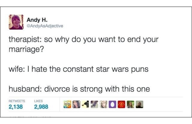 Text - Andy H. GAndyAsAdjective therapist: so why do you want to end your marriage? wife: I hate the constant star wars puns husband: divorce is strong with this one RETWEETS LIKES 2,988 2,138