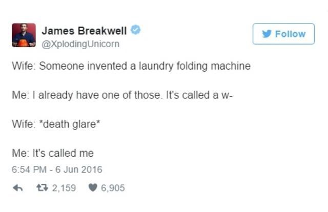 """Text - James Breakwell Follow @XplodingUnicorn Wife: Someone invented a laundry folding machine Me: I already have one of those. It's called a w- Wife: """"death glare Me: It's called me 6:54 PM-6 Jun 2016 t 2,159 6,905"""