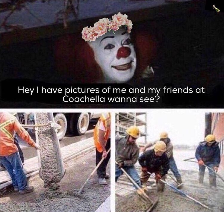 Pennywise the clown wearing a flower crown, asks if you want to see pics of him and his friends at coachella. workers closing storm drain.